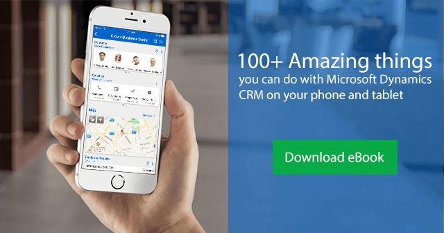Free eBook: 100+ Amazing things you can do with Microsoft Dynamics CRM on your phone and tablet