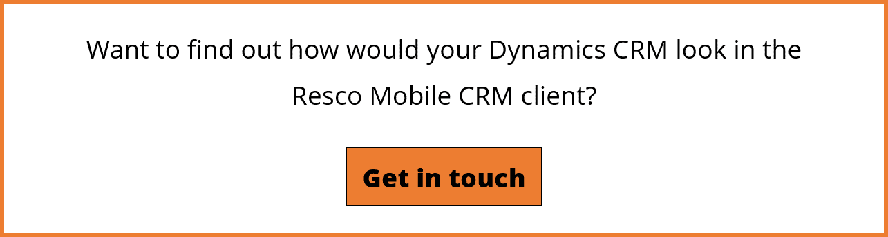 Get in touch with Resco to fing out how your Dynamics CRM would look like in Resco Mobile CRM
