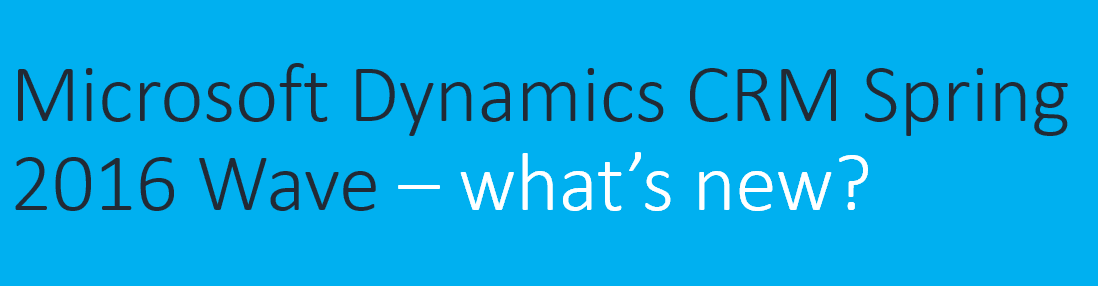 MS-Dynamics-CRM-Spring-Wave-2016-whats-new